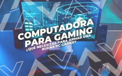 Computadora para gaming: ¿Qué necesitas para armar una buena PC Gamer?